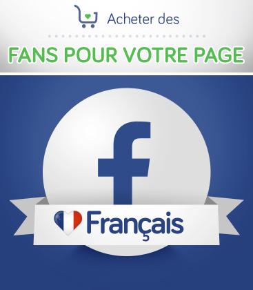 Acheter des Fans Facebook français pour votre page